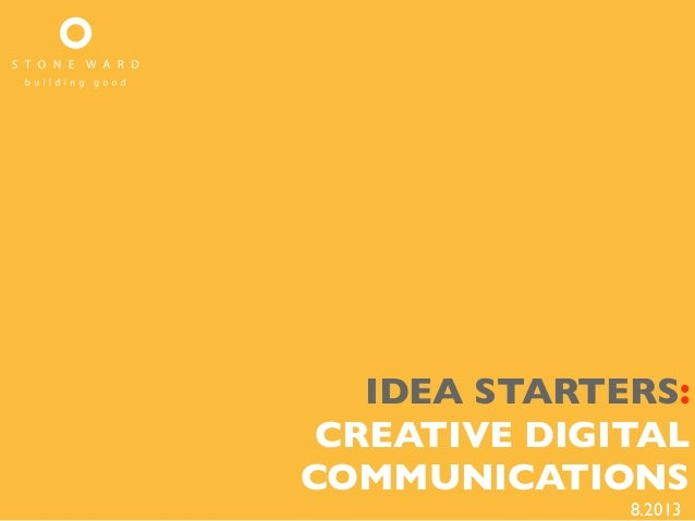 IDEA STARTERS: CREATIVE DIGITAL COMMUNICATIONS 8.2013