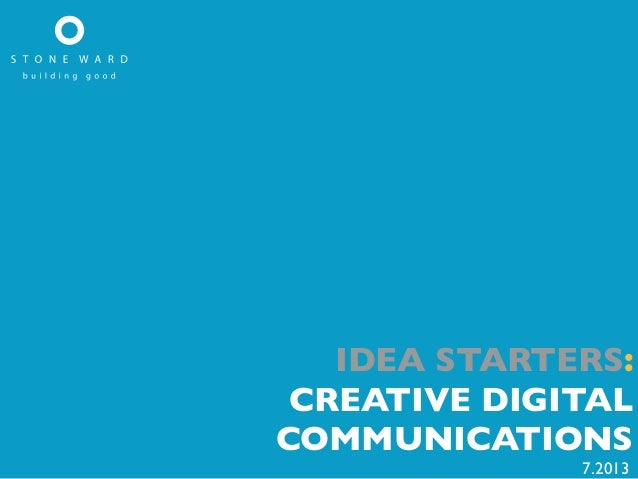 IDEA STARTERS: CREATIVE DIGITAL COMMUNICATIONS 7.2013
