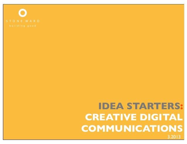IDEA STARTERS: CREATIVE DIGITALCOMMUNICATIONS              3.2013