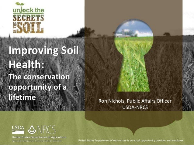 Improving Soil Health: The conservation opportunity of a lifetime United States Department of Agriculture is an equal oppo...