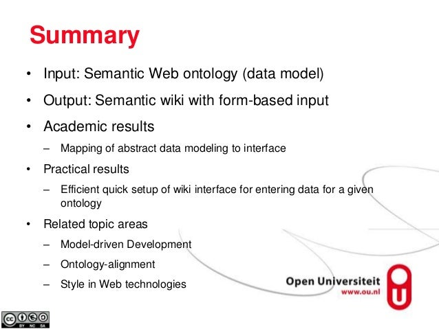 Summary• Input: Semantic Web ontology (data model)• Output: Semantic wiki with form-based input• Academic results– Mapping...