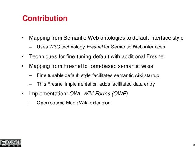 3Contribution• Mapping from Semantic Web ontologies to default interface style– Uses W3C technology Fresnel for Semantic W...