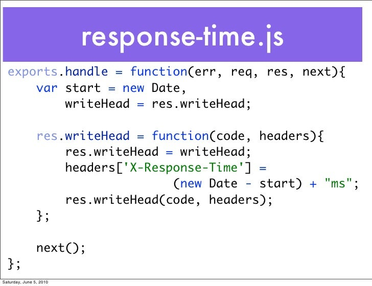 response-time.js   exports.handle = function(err, req, res, next){       var start = new Date,           writeHead = res.w...