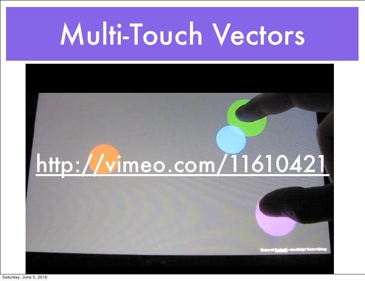 Multi-Touch Vectors                    http://vimeo.com/11610421    Saturday, June 5, 2010