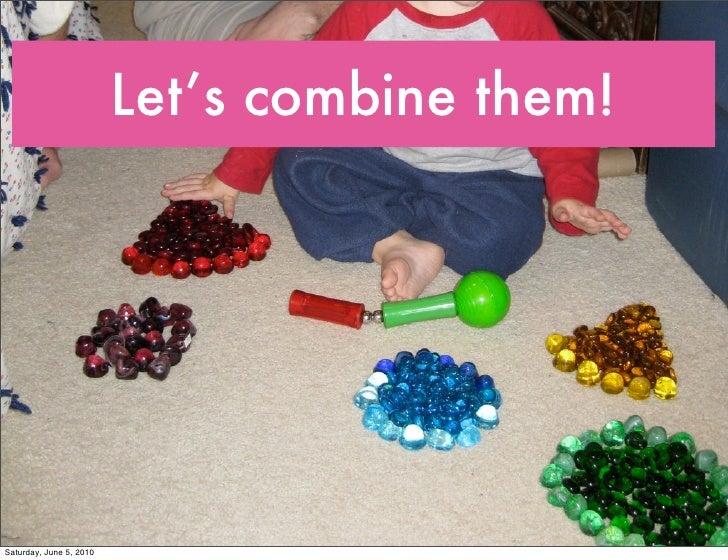 Let's combine them!     Saturday, June 5, 2010