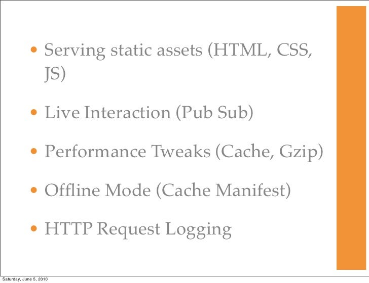 • Serving static assets (HTML, CSS,               JS)              • Live Interaction (Pub Sub)              • Performance...