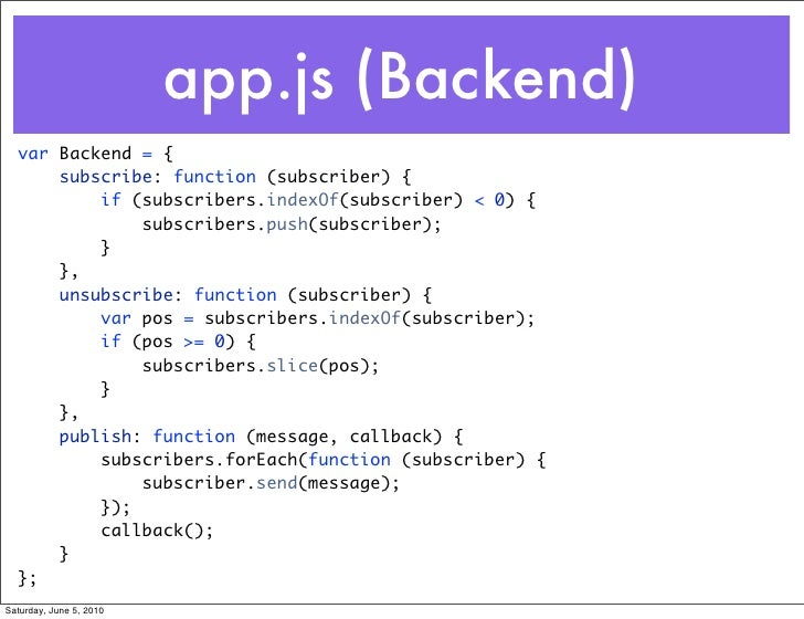 app.js (Backend)   var Backend = {       subscribe: function (subscriber) {           if (subscribers.indexOf(subscriber) ...