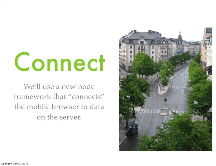 """Connect              We'll use a new node           framework that """"connects""""           the mobile browser to data        ..."""