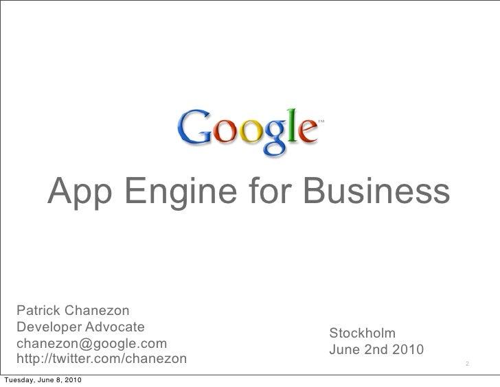 App Engine for Business      Patrick Chanezon    Developer Advocate            Stockholm    chanezon@google.com           ...