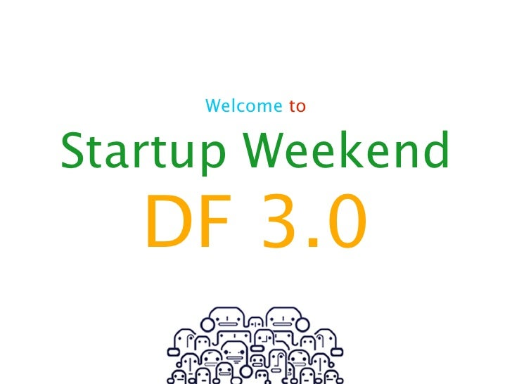 Welcome toStartup Weekend   DF 3.0