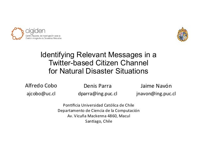 Identifying Relevant Messages in a Twitter-based Citizen Channel for Natural Disaster Situations Alfredo  Cobo   ajcob...