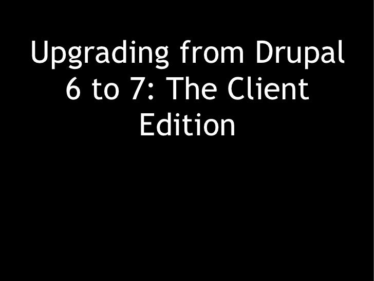 Upgrading from Drupal 6 to 7: The Client Edition