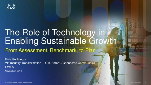 The Role of Technology inEnabling Sustainable GrowthFrom Assessment, Benchmark, to PlanRick HuijbregtsVP, Industry Transfo...