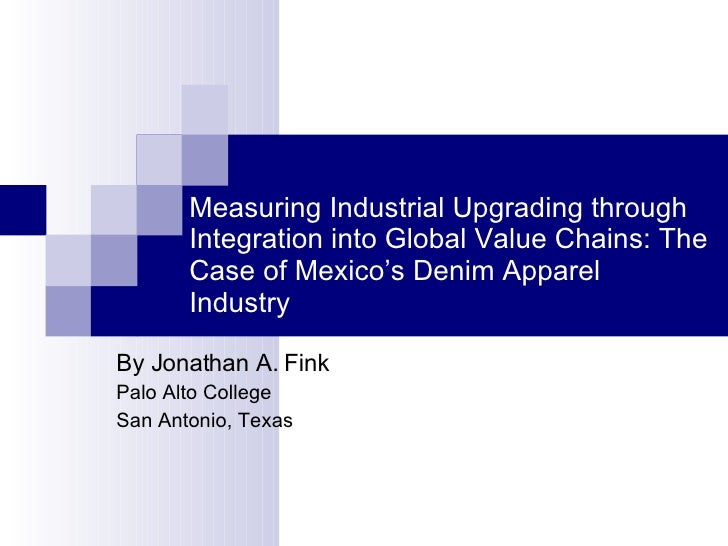 Measuring Industrial Upgrading through Integration into Global Value Chains: The Case of Mexico's Denim Apparel Industry B...