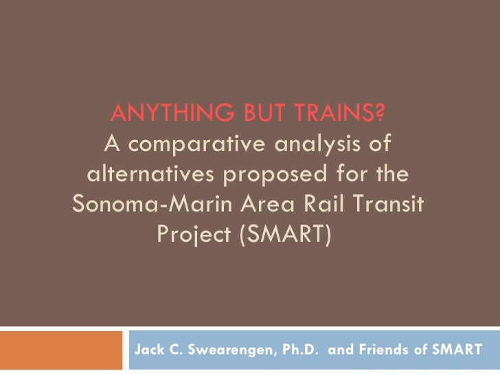 ANYTHING BUT TRAINS? A comparative analysis of alternatives proposed for the Sonoma-Marin Area Rail Transit Project (SMART...