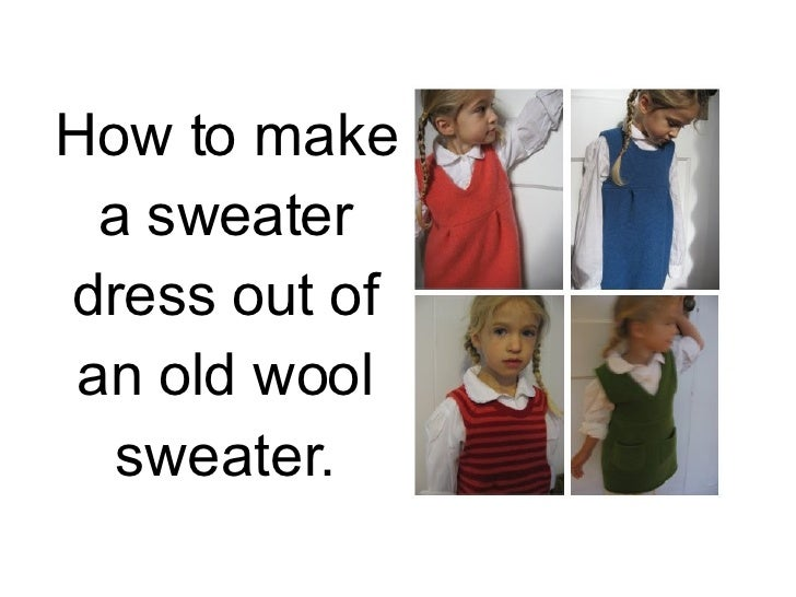 How to make a sweater dress out of an old wool sweater.