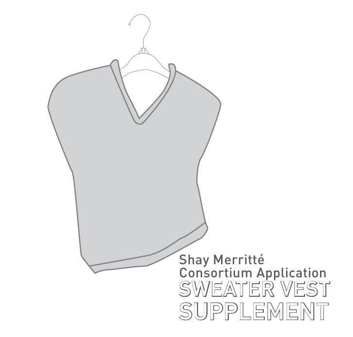 Shay Merritté Consortium Application SWEATER VEST SUPPLEMENT