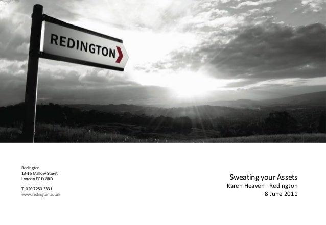 Redington13-15 Mallow StreetLondon EC1Y 8RDT. 020 7250 3331www.redington.co.ukSweating your AssetsKaren Heaven– Redington8...