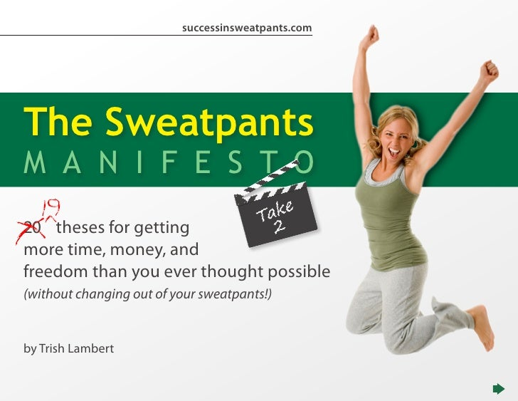 successinsweatpants.com     The Sweatpants M A N I F E S T O 20 theses for getting more time, money, and freedom than you ...