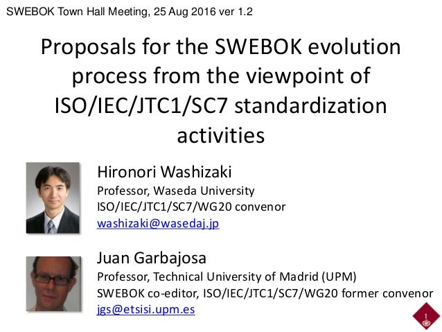 Proposals for the SWEBOK evolution process from the viewpoint of ISO/IEC/JTC1/SC7 standardization activities Hironori Wash...