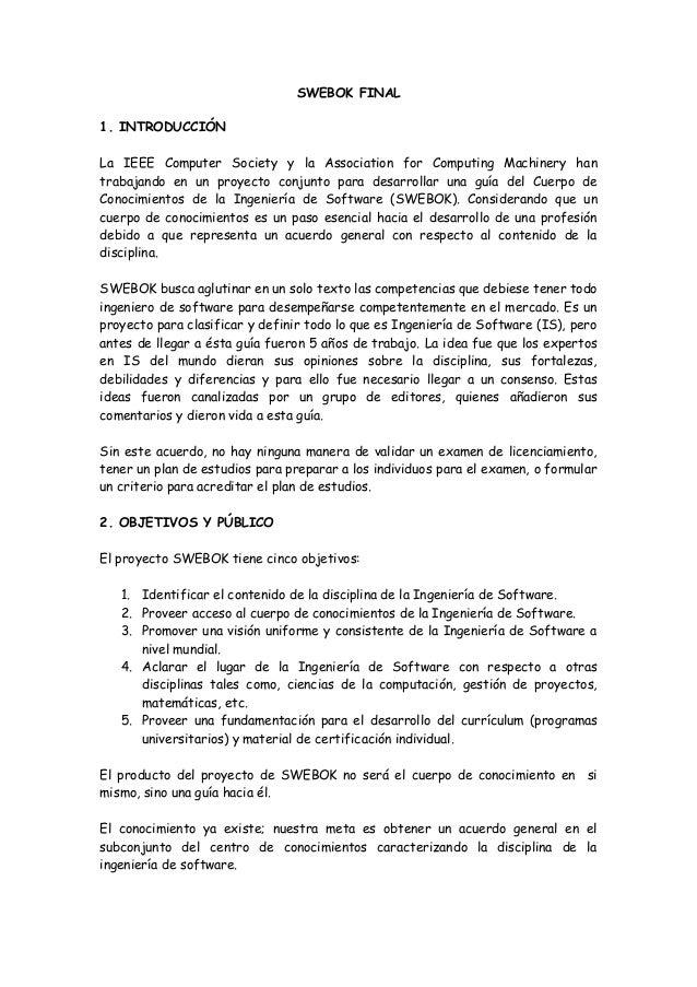 SWEBOK FINAL 1. INTRODUCCIÓN La IEEE Computer Society y la Association for Computing Machinery han trabajando en un proyec...