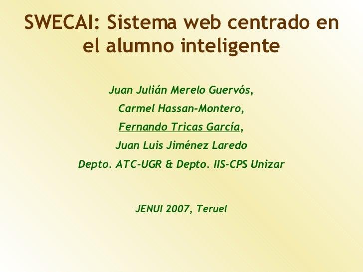 SWECAI: Sistema web centrado en      el alumno inteligente            Juan Julián Merelo Guervós,             Carmel Hassa...