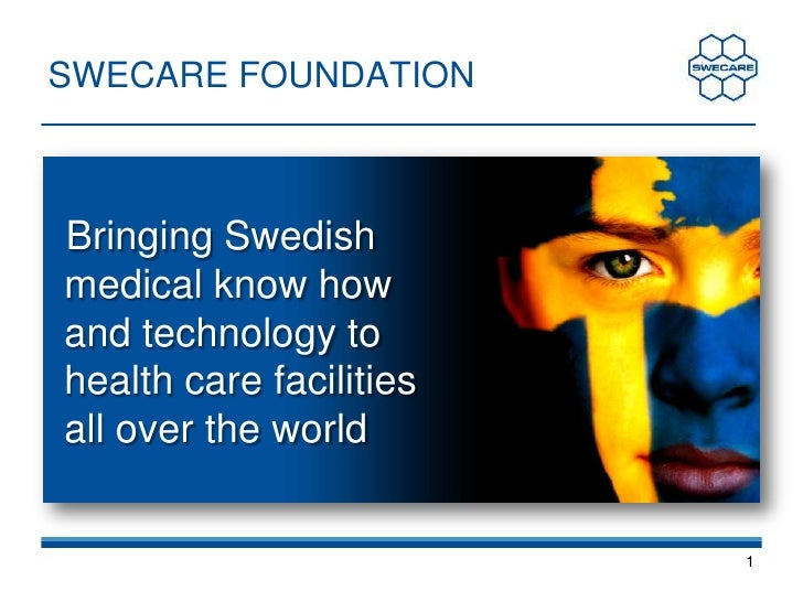 1<br />SWECARE FOUNDATION<br />Bringing Swedish medical know how and technology to health care facilities all over the wor...