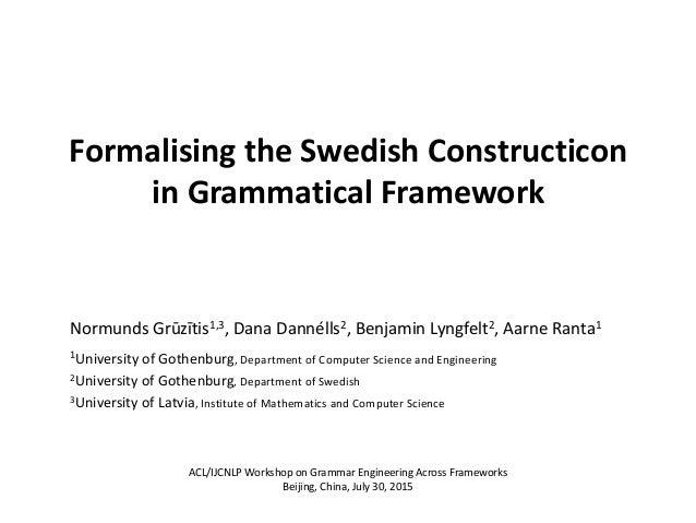 Formalising the Swedish Constructicon in Grammatical Framework Normunds Grūzītis1,3, Dana Dannélls2, Benjamin Lyngfelt2, A...
