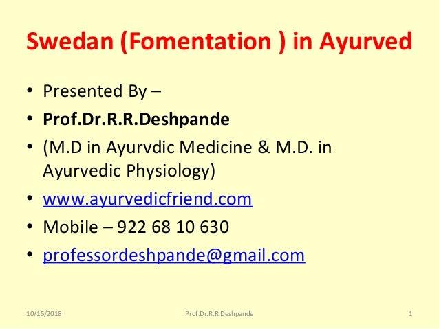 Swedan(Fomentation)inAyurved • PresentedBy– • Prof.Dr.R.R.Deshpande • (M.DinAyurvdicMedicine&M.D.in Ayurve...