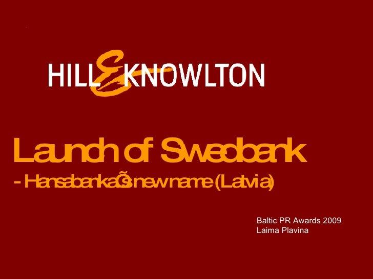 Launch of Swedbank - Hansabanka's new name (Latvia) Baltic PR Awards 2009 Laima Plavina