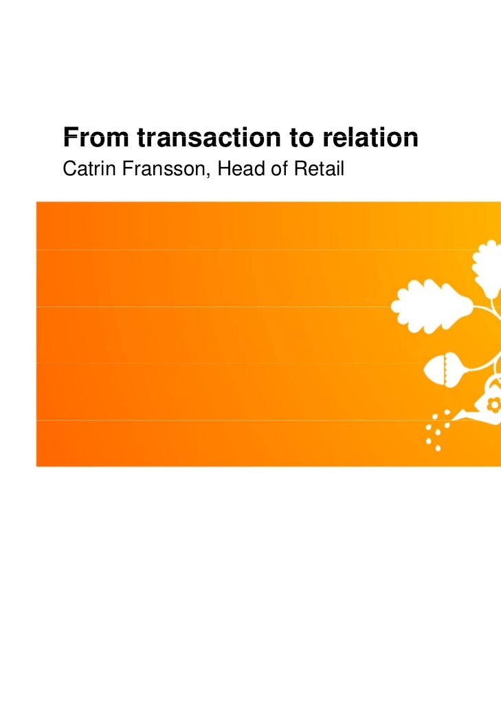 From transaction to relationCatrin Fransson, Head of Retail© Swedbank