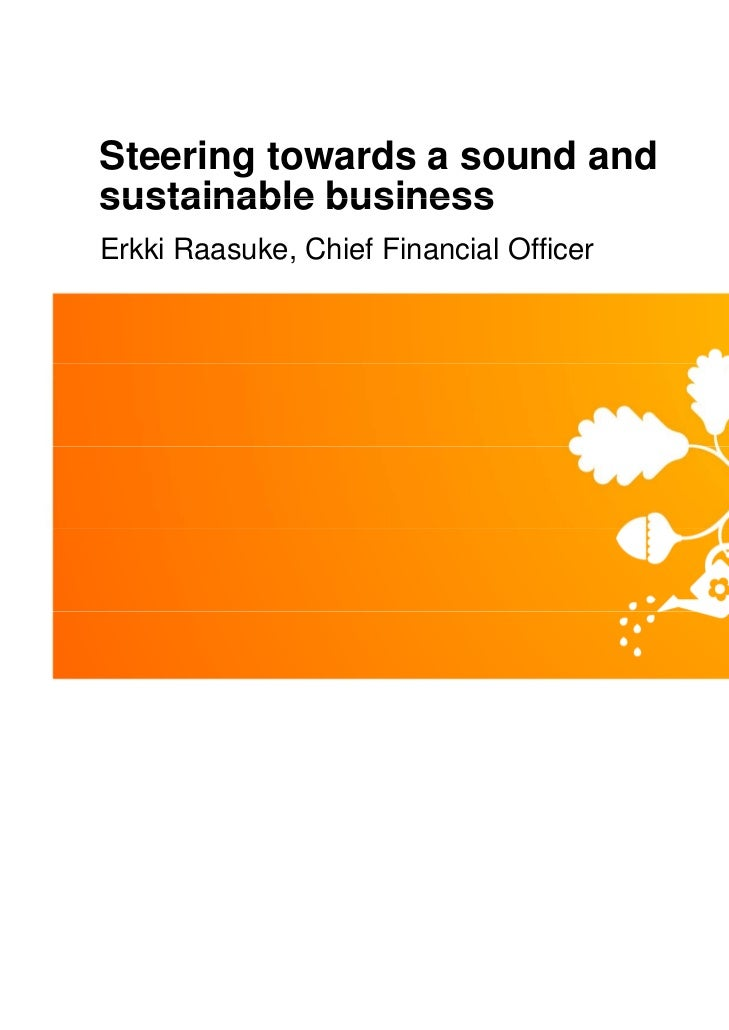 Steering towards a sound andsustainable businessErkki Raasuke, Chief Financial Officer