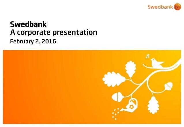 © Swedbank Swedbank A corporate presentation February 2, 2016