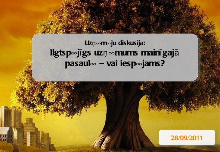 Uzņēmēju diskusija: Ilgtspējīgs uzņēmums mainīgajā pasaulē – vai iespējams? 28/09/2011