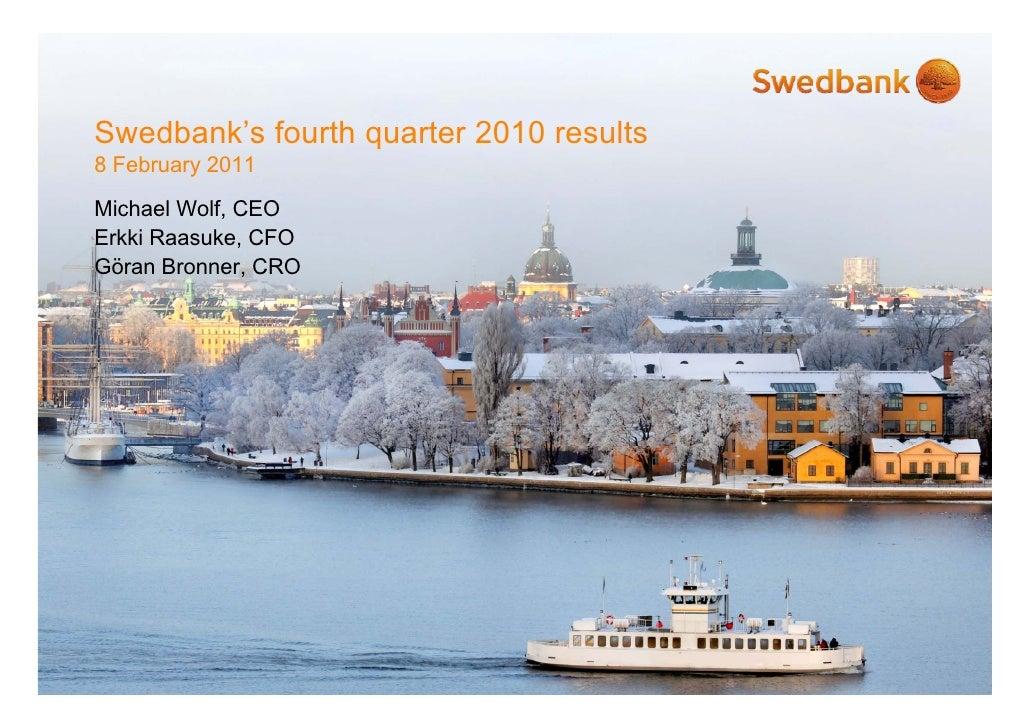 Swedbank's fourth quarter 2010 results8 February 2011Michael Wolf, CEOErkki Raasuke, CFOGöran Bronner, CRO
