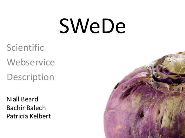 Scientific Webservice Description SWeDe Niall Beard Bachir Balech Patricia Kelbert