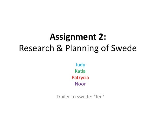 Assignment 2: Research & Planning of Swede Judy Katia Patrycia Noor Trailer to swede: 'Ted'