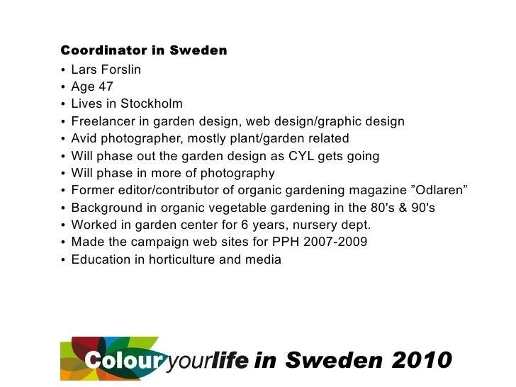 Coordinator in Sweden ?Lars Forslin ?Age 47 ?Stockholm  Lives in ? in garden design, web design/graphic design  Freelancer...