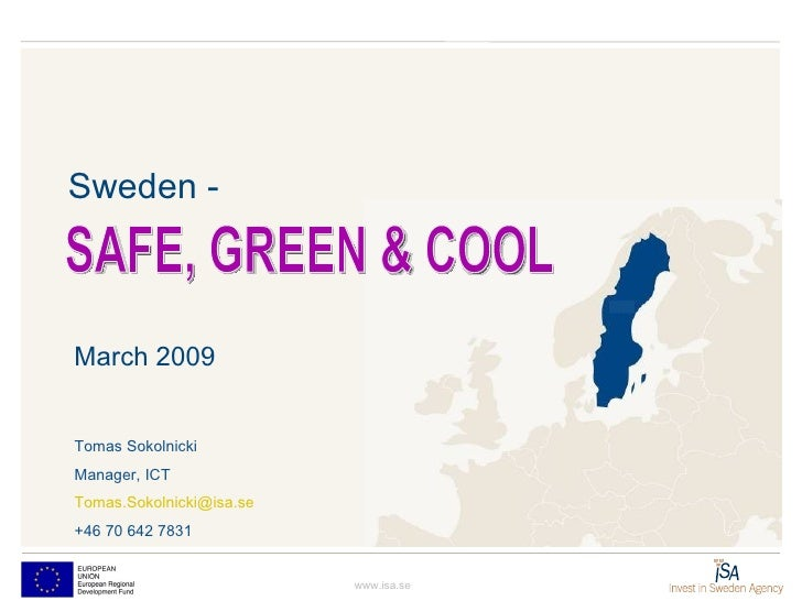Sweden -  March 2009 www.isa.se SAFE, GREEN & COOL Tomas Sokolnicki Manager, ICT [email_address] +46 70 642 7831