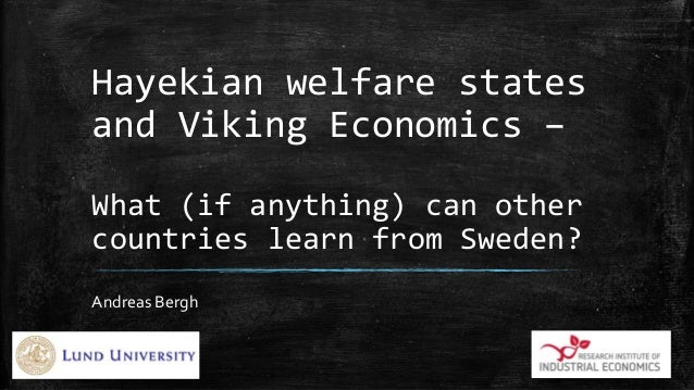 Hayekian welfare states and Viking Economics – What (if anything) can other countries learn from Sweden? Andreas Bergh