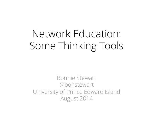 Network Education: Some Thinking Tools Bonnie Stewart @bonstewart University of Prince Edward Island August 2014