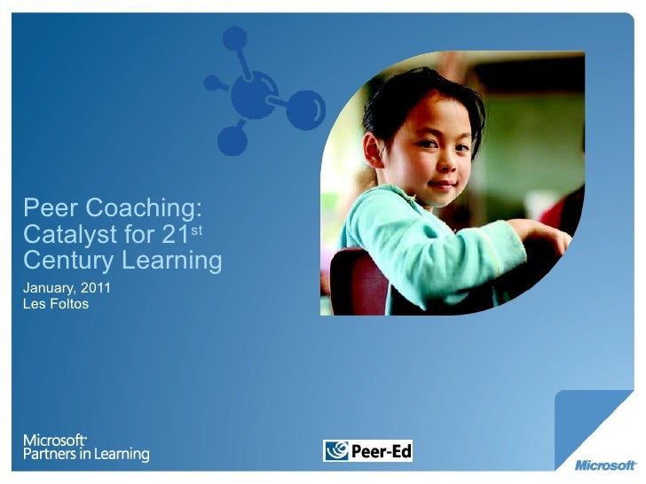 Peer Coaching: Catalyst for 21 st  Century Learning January, 2011 Les Foltos