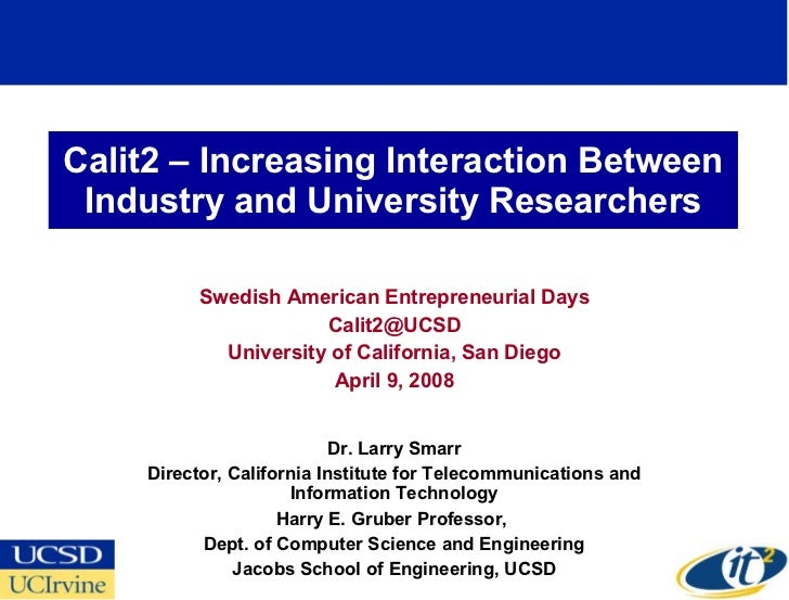 Calit2 – Increasing Interaction Between Industry and University Researchers Swedish American Entrepreneurial Days [email_a...