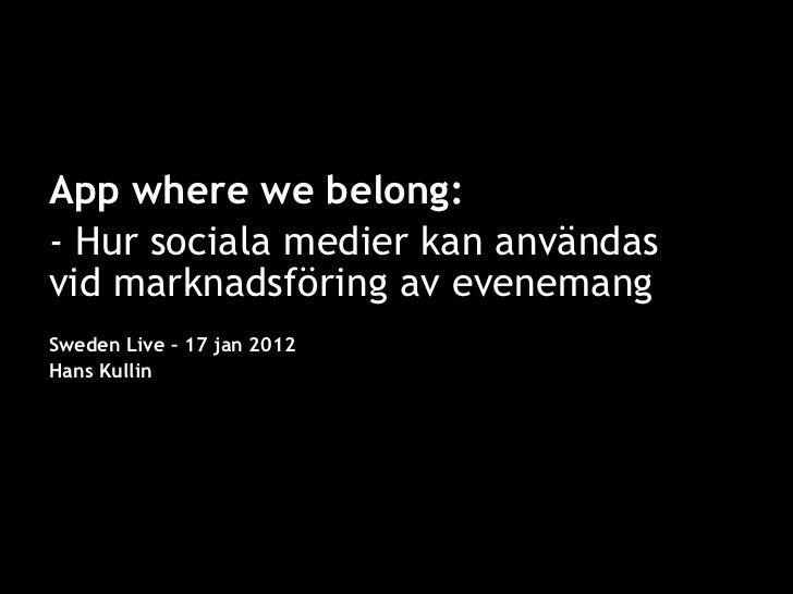 2011-03-24, Mynewsdesk App where we belong: - Hur sociala medier kan användas vid marknadsföring av evenemang Sweden Live ...