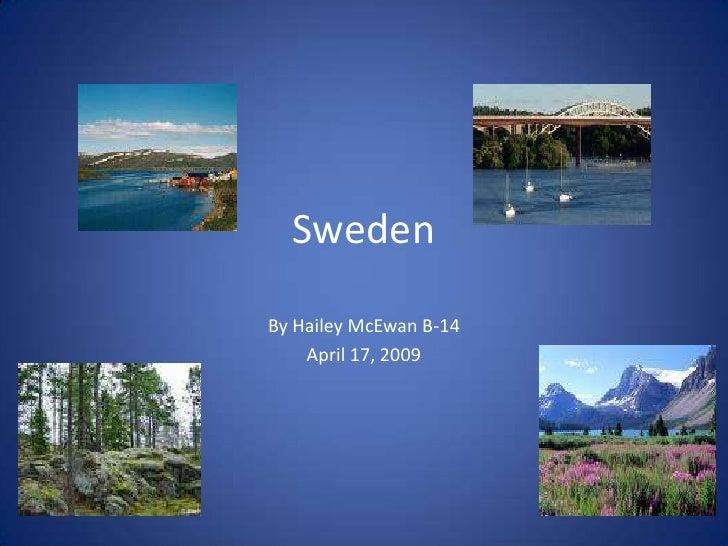 Sweden<br />By Hailey McEwan B-14<br />April 17, 2009<br />