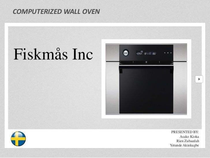 COMPUTERIZED WALL OVENFiskmås Inc                          PRESENTED BY:                               Asako Kioka        ...