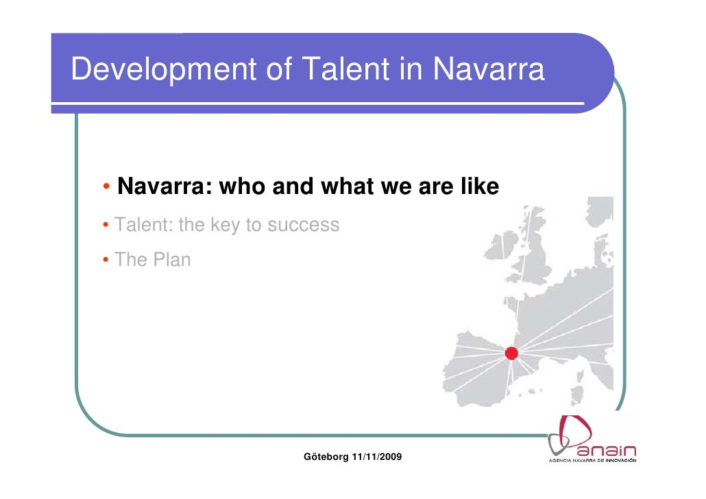 Development of Talent in Navarra     • Navarra: who and what we are like   • Talent: the key to success   • The Plan      ...