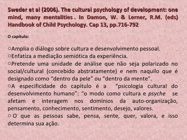 <ul><li>Sweder et al (2006). The cultural psychology of development: one mind, many mentalities   . In Damon, W. & Lerner,...