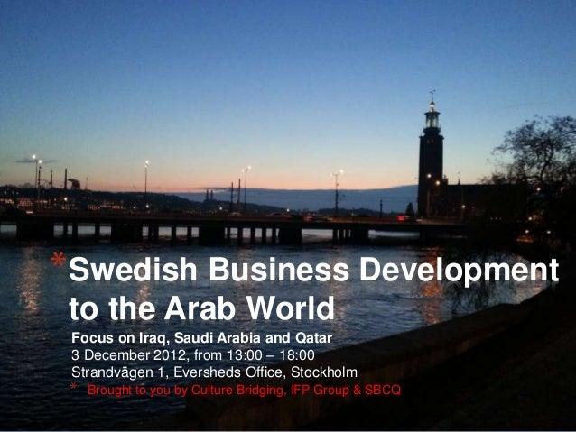 Focus on Iraq, Saudi Arabia and Qatar 3 December 2012, from 13:00 – 18:00 Strandvägen 1, Eversheds Office, Stockholm *Swed...