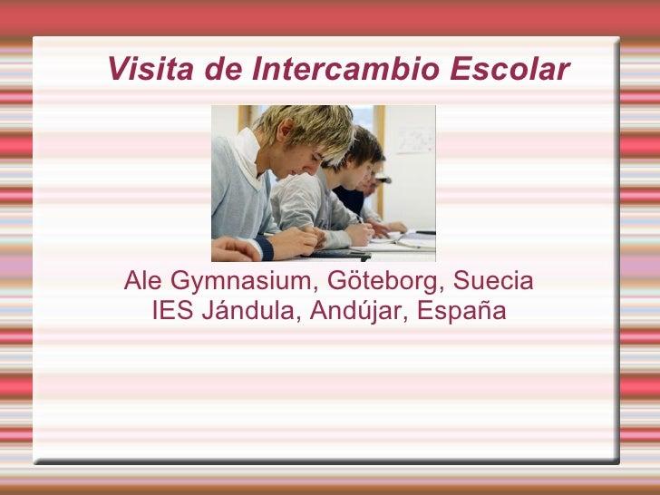 Visita de Intercambio Escolar Ale Gymnasium, Göteborg, Suecia IES Jándula, Andújar, España